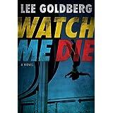 Watch Me Die ~ Lee Goldberg