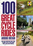 100 Great Cycle Rides Around Britain:...