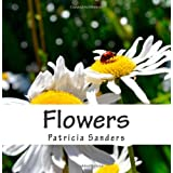 Flowers: expressions in nature ~ Patricia Sanders