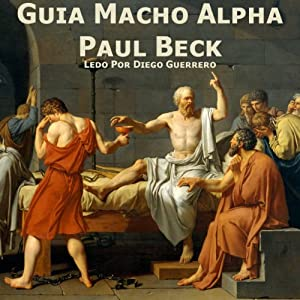 Guia Macho Alpha [Alpha Male Guide] Audiobook