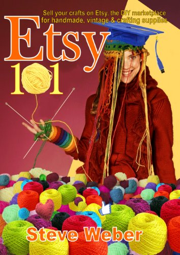 Steve Weber - Etsy 101: Sell Your Crafts on Etsy, the DIY Marketplace for Handmade, Vintage and Crafting Supplies (English Edition)