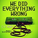 We Did Everything Wrong Audiobook by C.V. Hunt Narrated by Scott Servheen
