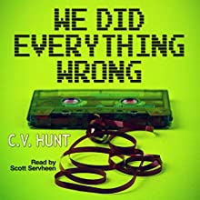 We Did Everything Wrong | Livre audio Auteur(s) : C.V. Hunt Narrateur(s) : Scott Servheen