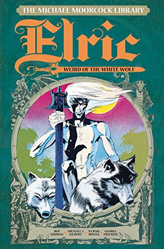The Michael Moorcock Library 3: Elric: the Weird of the White Wolf