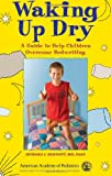 Waking Up Dry: A Guide to Help Children Overcome Bedwetting