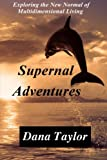img - for Supernal Adventures: Exploring the New Normal of Multidimensional Living (Supernal Living) (Volume 2) book / textbook / text book