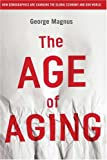 The age of aging:how demographics are changing the global economy and our world