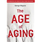 The Age of Aging: How Demographics are Changing the Global Economy and Our Worldby George Magnus