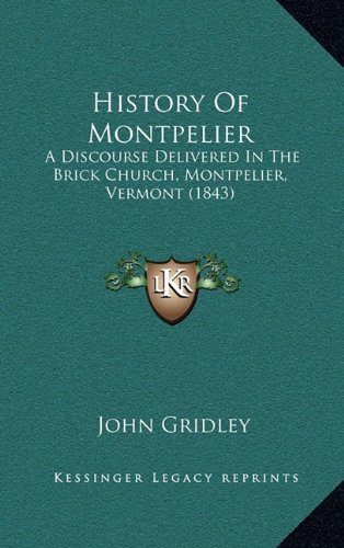 History of Montpelier: A Discourse Delivered in the Brick Church, Montpelier, Vermont (1843)
