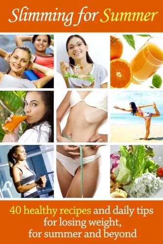 Slimming for Summer - 40 healthy recipes and daily tips for losing weight, for summer and beyond