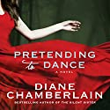 Pretending to Dance: A Novel (       UNABRIDGED) by Diane Chamberlain Narrated by Susan Bennett