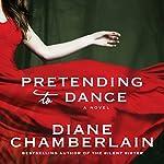 Pretending to Dance: A Novel   Diane Chamberlain