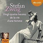 Vingt-quatre heures de la vie d'une femme | Stefan Zweig