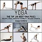Yoga: The Top 100 Best Yoga Poses: Relieve Stress, Increase Flexibility, and Gain Strength Hörbuch von Susan Hollister Gesprochen von: Gail L. Chaffee