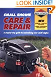 Small Engine Care & Repair: A Step-by...