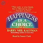 Happiness Is a Choice | Barry Neil Kaufman