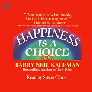 Happiness Is a Choice | [Barry Neil Kaufman]