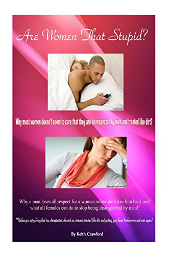 Are Women That Stupid?: Why most women doesn't seem to care that they are disrespected by men and treated like dirt? (1-2) (Volume 2) PDF