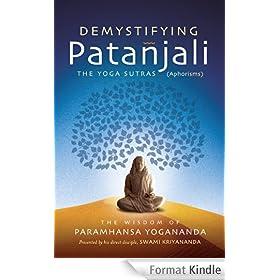 Demystifying Patanjali: The Yoga Sutras (Aphorisms): The Wisdom of Paramhansa Yogananda Presented by his direct disciple, Swami Kriyananda