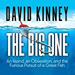 The Big One: An Island, an Obsession, and the Furious Pursuit of a Great Fish | David Kinney