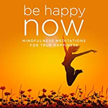 Be Happy NOW: Mindfulness Meditations for True Happiness Discours Auteur(s) : Samantha Louise Redgrave-Hogg, Nicola Louise Haslett Narrateur(s) : Samantha Louise Redgrave-Hogg, Nicola Louise Haslett