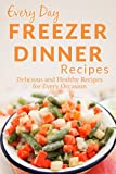Freezer Dinner Recipes: The Beginners Guide to Frozen Dinners (Every Day Recipes)