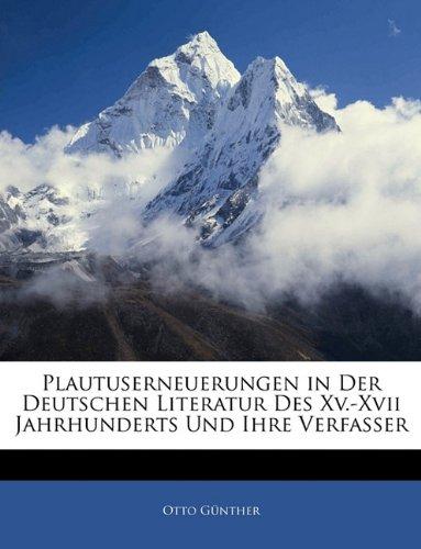 Plautuserneuerungen in Der Deutschen Literatur Des XV.-XVII Jahrhunderts Und Ihre Verfasser