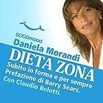 Dieta Zona, subito in forma e per sempre: Prefazione di Barry Sears. Con Claudio Belotti | Daniela Morandi