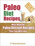 Paleo Desserts: Healthy and Tasty Paleo Dessert Recipes That Your Family Will Love! (Gluten Free, Grain Free, Dairy Free)