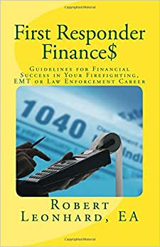 First Responder Finance$: Guidelines For Financial Success In Your Firefighting, EMT Or Law Enforcement Career