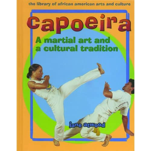Capoeira: A Martial Art and a Cultural Tradition (The Library of African American Arts and Culture)