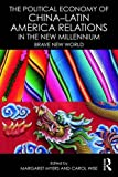 The Political Economy of China-Latin America Relations in the New Millennium: Brave New World