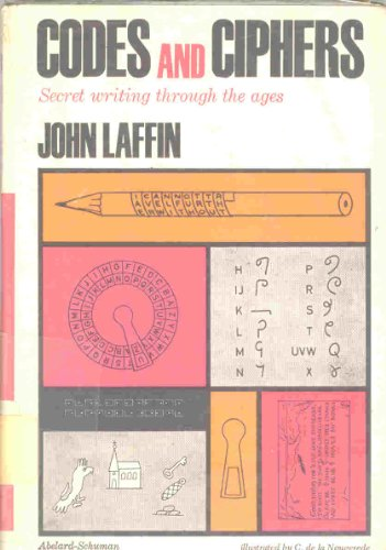 Codes and Ciphers Secret Writing Through the Ages, by John Laffin