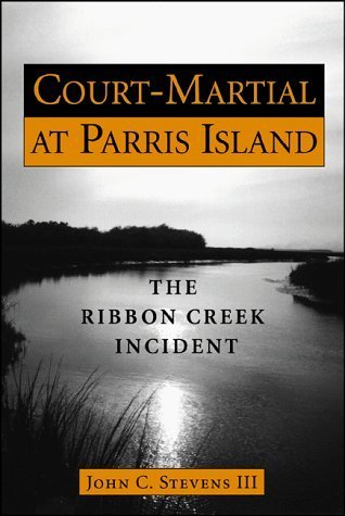 Court-Martial at Parris Island: The Ribbon Creek Incident by John C., III Stevens (1999-05-01) PDF