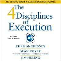 The 4 Disciplines of Execution: Achieving Your Wildly Important Goals (       ABRIDGED) by Sean Covey Narrated by Sean Covey