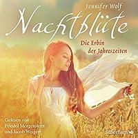 Nachtblüte: Die Erbin der Jahreszeiten (Geschichte der Jahreszeiten 3) Hörbuch von Jennifer Wolf Gesprochen von: Friedel Morgenstern, Jacob Weigert