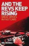 And the Revs Keep Rising: Great Drives in Fast Cars by Mel Nichols (2013) Hardcover
