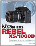 David Busch's Canon EOS Rebel XS/1000D Guide to Digital SLR Photography David Busch