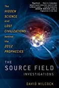 Amazon.com: The Source Field Investigations: The Hidden Science and Lost Civilizations Behind the 2012 Prophecies (9780525952046): David Wilcock: Books