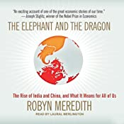 The Elephant and the Dragon: The Rise of India and China, and What It Means for All of Us | [Robyn Meredith]