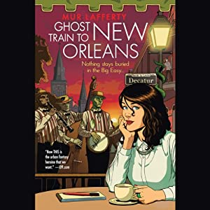 Ghost Train to New Orleans | [Mur Lafferty]