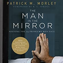 The Man in the Mirror: Solving the 24 Problems Men Face (       UNABRIDGED) by Patrick M. Morley Narrated by Stu Gray
