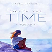 Worth the Time: Waltham Academy, Book 2 Audiobook by Laura Jackson Narrated by Giselle Lumas