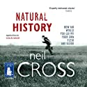 Natural History (       UNABRIDGED) by Neil Cross Narrated by Colin Mace