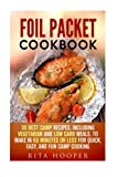 img - for Foil Packet Cookbook: 30 Best Camp Recipes, Including Vegetarian and Low Carb Meals, to Make in 60 Minutes or Less for Quick, Easy, and Fun Camp Cooking (Outdoor Cooking & Camping Meals) book / textbook / text book