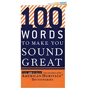 100 Words to Make You Sound Great Editors of the American Heritage Dictionaries
