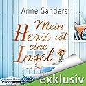Mein Herz ist eine Insel Hörbuch von Anne Sanders Gesprochen von: Anna Carlsson, Julian Horeyseck, Gabriele Blum