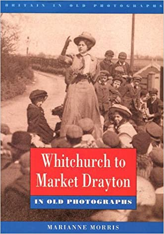 Whitchurch to Market Drayton in Old Photographs (Britain in Old Photographs) written by Marianne Morris