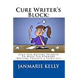 CURE WRITER'S BLOCK: Over 5000 Writing Prompts To Move You Forward (Writing Prompts & Exercises Book 2) ~ JanMarie Kelly
