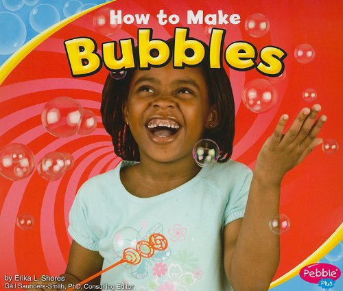 How to Make Bubbles (Pebble Plus: Hands-on Science Fun)